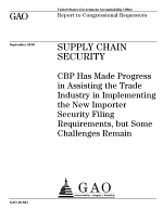 Supply Chain Security: CBP Has Made Progress in Assisting the Trade Industry in Implementing the New Importer Security Filing Requirements, but Some Challenges Remain
