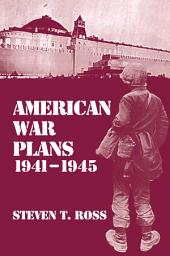American War Plans, 1941-1945: The Test of Battle