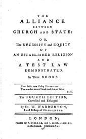 The Alliance Between Church and State: Or, The Necessity and Equity of an Established Religion and a Test Law Demonstrated. In Three Books