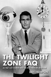 The Twilight Zone FAQ: All That's Left to Know About the Fifth Dimension and Beyond