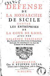 Defense de la monarchie de Sicile contre les enterprises de la cour de Rome, avec une relation veritable des procedez des deux cours de Rome & et de Sicile sur les contestations au sujet du tribunal de la monarchie