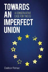 Towards an Imperfect Union: A Conservative Case for the EU