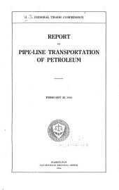 Report on pipe-line transportation of petroleum: February 28, 1916