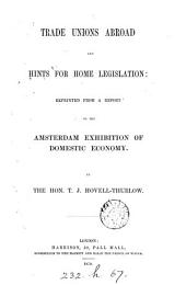 Trade Unions Abroad and Hints for Home Legislation: Reprinted from a Report on the Amsterdam Exhibition of Domestic Economy