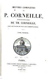 Oeuvres complètes de P. Corneille: suivies des oeuvres choisies de Th. Corneille, avec des notes de tous les commentateurs, Volume1