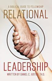 Relational Leadership: A Biblical Guide to Fellowship