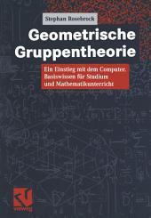 Geometrische Gruppentheorie: Ein Einstieg mit dem Computer. Basiswissen für Studium und Mathematikunterricht