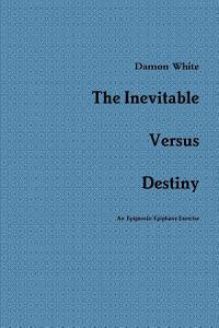 The Inevitable Versus Destiny PDF