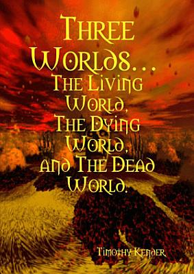 Three Worlds    The Living World  The Dying World  and The Dead World
