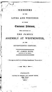 Memoirs of the lives and writings of those eminent divines who convened in the famous assembly at Westminster: in the seventeenth century
