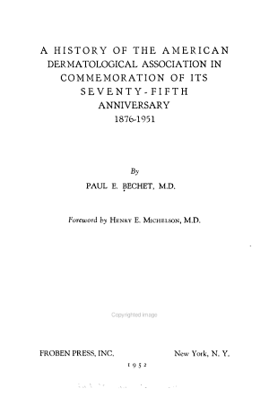 A History of the American Dermatological Association in Commemoration of Its Seventy fifth Anniversary  1876 1951