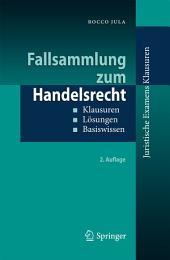 Fallsammlung zum Handelsrecht: Klausuren - Lösungen - Basiswissen, Ausgabe 2