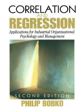 Correlation and Regression: Applications for Industrial Organizational Psychology and Management, Edition 2