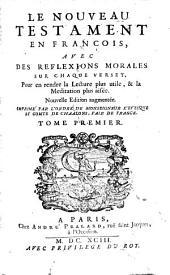 Nouveau Testament en françois: avec des réflexions morales, Volume1