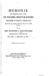 Memorie per servire alla vita di Franc. Maturanzio: oratore e poeta Perugino, raccolte...la maggior parte dalle sue opere inedite, con note...
