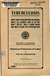 Tuberculosis: don't give consumption to others : don't let others give it to you : don't delay! join a labor union and help stamp out consumption : movement inaugurated and plan adopted by the American Federation of Labor to war on consumption