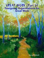 Great Work (Part 2): Designing Organizations for Great Work