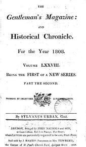 THE GENTLEMAN'S MAGAZINE: AND HISTORICAL CHRONICLE. FOR THE YEAR 1808.VOLUME LXXVIII. BEING THE FIRST OF A NEW SERIES. PART SECOND