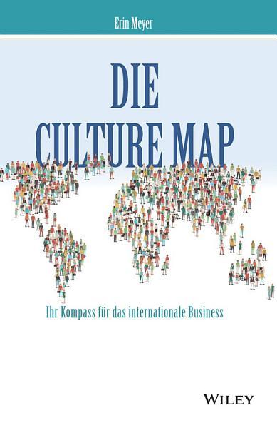 Die Culture Map   Ihr Kompass f  r das internationale Business PDF
