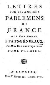 Lettres sur les anciens parlemens de France que l'on nomme Etats-généraux: Volume1