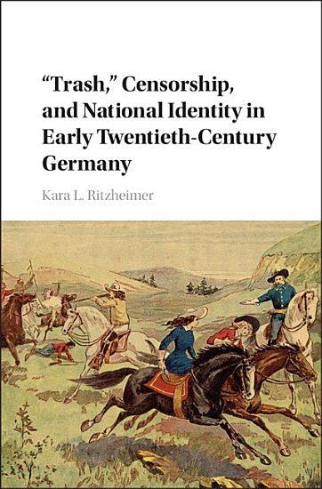 Trash   Censorship  and National Identity in Early Twentieth Century Germany PDF