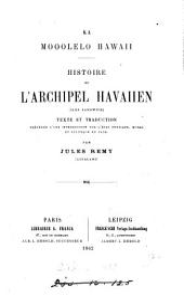 Ka mooolelo Hawaii. Histoire de l'archipel havaiien, iles Sandwich, texte [chiefly by D. Malo] et tr. précédés d'une intr. par J. Remy