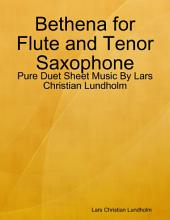 Bethena for Flute and Tenor Saxophone - Pure Duet Sheet Music By Lars Christian Lundholm