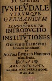 Jo. Schilteri ad ius feudale utrumque Germanicum et Langobardicum introductio