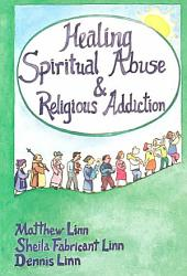 Healing Spiritual Abuse & Religious Addiction