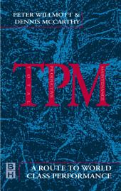 TPM - A Route to World Class Performance: A Route to World Class Performance, Edition 2