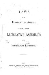 Laws of the Territory of Arizona: Twelfth Legislative Assembly : Also, Memorials and Resolutions