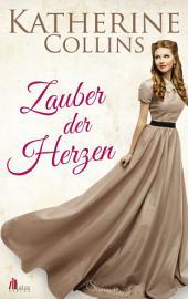 Zauber der Herzen: Historische Liebesromane Sammelband