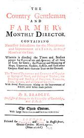 The Country Gentleman and Farmer's Monthly Director: Containing Necessary Instructions for the Management and Improvement of a Farm, in Every Month of the Year ... With Several Particulars Relating to the Improvement of Bees, Never Before Made Publick