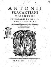 Antonii Fracantiani Vicentini ... In librum Hippocratis de alimento commentarius