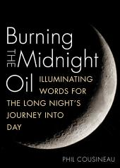 Burning the Midnight Oil: Illuminating Words for the Long Night's Journey Into Day