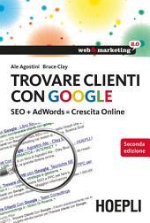 Trovare clienti con Google: SEO + AdWords = Crescita Online