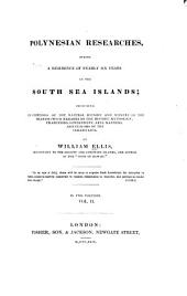 Polynesian Researches During a Residence of Nearly Six Years in the South Sea Islands: Including Descriptions of the Natural History and Scenery of the Islands ...