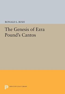 The Genesis of Ezra Pound s CANTOS PDF