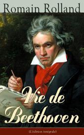 Vie de Beethoven (L'édition intégrale): Histoire de l'opéra avec les biographies de Mazarin, Jean-Baptiste Lully, Grétry, Mozart, Beethoven…
