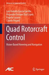 Quad Rotorcraft Control: Vision-Based Hovering and Navigation