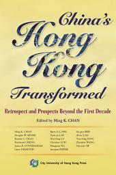 China's Hong Kong Transformed: Retrospect and Prospects Beyond the First Decade