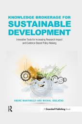 Knowledge Brokerage for Sustainable Development: Innovative Tools for Increasing Research Impact and Evidence-Based Policy-Making