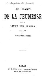 Les Chants de la Jeunesse, suivi du Livre des Pleurs; poësies
