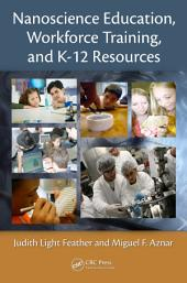 Nanoscience Education, Workforce Training, and K-12 Resources