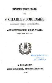 Instructions de Saint Charles Borromée,... aux Confesseurs de sa ville et de son diocèse