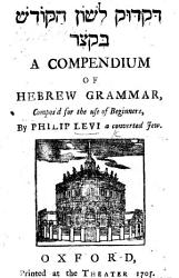 A Compendium of Hebrew Grammar  compos d for the use of beginners by P  Levi  a converted Jew  or rather  published under his name by permission of the real author  Bishop Clavering   PDF