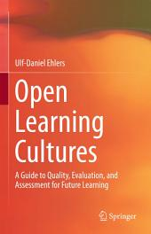 Open Learning Cultures: A Guide to Quality, Evaluation, and Assessment for Future Learning