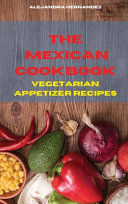The Mexican Cookbook Vegetarian Appetizer Recipes