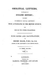 Original Letters, Illustrative of English History: Including Numerous Royal Letters: from Autographs in the British Museum, and One Or Two Other Collections : with Notes and Illustrations ; in Three Volumes, Volume 1
