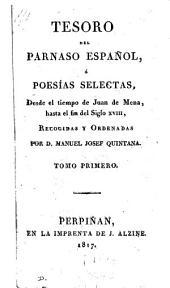 Tesoro del Parnaso español, ó Poesías selectas, desde el tiempo de Juan de Mena, hasta el fin del siglo xviii, recogidas y ordenadas por M.J. Quintana: Volumen 1